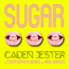 Caden Jester - Sugar ft. Christopher Blake & Rob Grimes