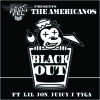 The Americanos ft. Lil Jon, Juicy J & Tyga - Black Out (Tech House/Demo/Cuts)