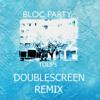 Bloc Party - Tulips (DoubleScreen Remix) [FREE DOWNLOAD]