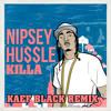 Nipsey Hussle x Kaef Black Remix - Killa