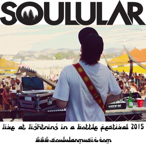 SOULULAR - LIVE At Lightning In A Bottle 2015