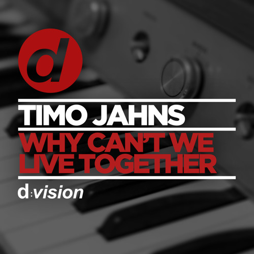 Timo Jahns - Why Can't We Live Together  [OUT NOW!]