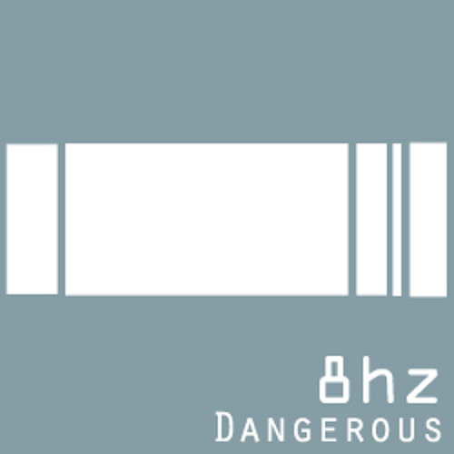Dangerous - 8hz