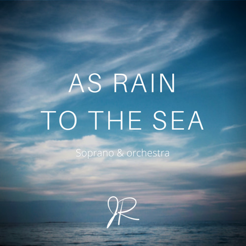 As Rain to the Sea - (Soprano & Orchestra)