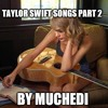 Taylor Swift Songs Part 2