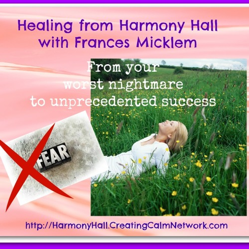 Healing from Harmony Hall with Frances Micklem - From Our Worst Nightmare to Unprecedented Success
