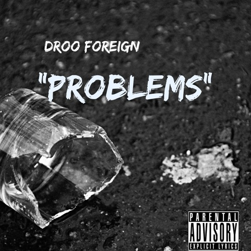 PROBLEMS By DROO FOREIGN