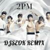 2PM - 10점 만점에 10점 (DJSEOK Looking Dance Tonight's Remix 2015)