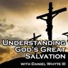 It Is Not Easy to Believe, Part 3 (Understanding God's Great Salvation #45)