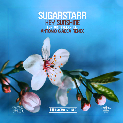 Sugarstarr ft. Alexander - Hey Sunshine (Antonio Giacca Remix)