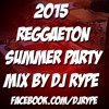 Download 2015 Reggaeton Summer Party Mix by DJ Rype Mp3