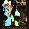 Los Traileros Del Norte Ni Tu Amigo Ni Tu Amante Feat. Eliseo Robles Jr (En Vivo 35 Aniversario)