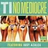 T.I. No Mediocre (Feat, Iggy Azela)