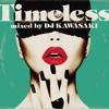 Timeless mixed by DJ KAWASAKI