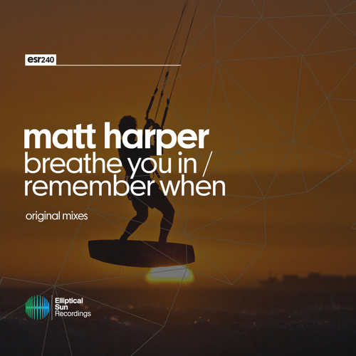 Matt Harper - Breathe You In / Remember When EP [ ESR240 ] OUT NOW