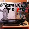 You're Living Like Pigs
