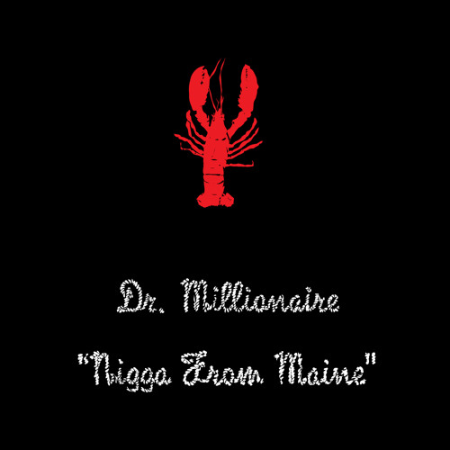 Dr. Millionaire - Nigga From Maine (Prod. by Conrizzle)