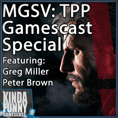 Metal Gear Solid V: The Phantom Pain Impressions - Kinda Funny Gamescast Special
