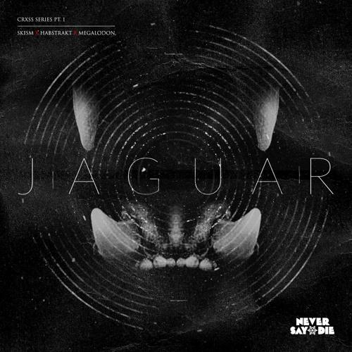 SKisM X Habstrakt X Megalodon - Jaguar