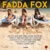 FADDA FOX - SO NICE - MASTER (Produced By Darien Bailey & Hector Cesar)