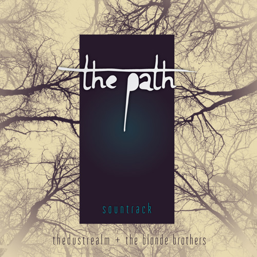 the Path Sountrack (2015 mix-master) (theDustRealm + the Blonde Brothers)