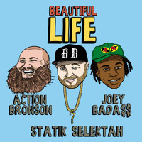 Statik Selektah - Beautiful Life (Ft. Action Bronson & Joey Bada$$)