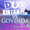 Sonic Muse vs Om Namah Shivaya_Govinda vs Dub Kirtan All Stars (feat. Arjun Baba, Claire Thompson)