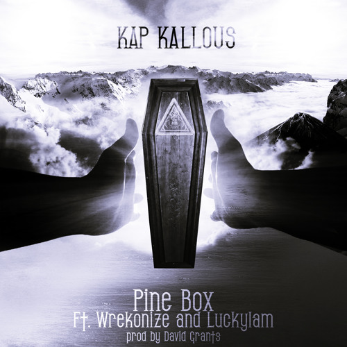 Kap Kallous - Pine Box Ft. Wrekonize & LuckyIAm (Prod. By David Grants)