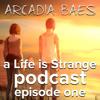 Arcadia Baes: A Life is Strange spoilercast - episode 1