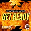 Dirtcaps x Girls Love DJs - Get Ready (Original Mix)