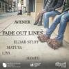 Avener - Fade Out Lines [Eldar Stuff, Matuya, Liya Remix]