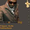 P Square - Do Me(Dj Mike Smoking Pullover Remix)