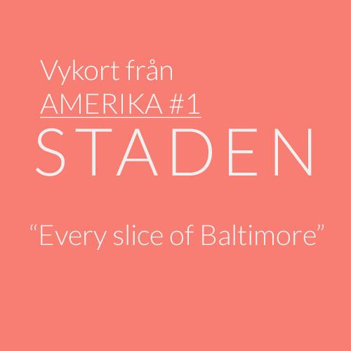 """Vykort från Amerika #1: """"Every slice of Baltimore"""""""