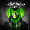 Flip Capella Vs Steve Wish & Samsation - Hey!