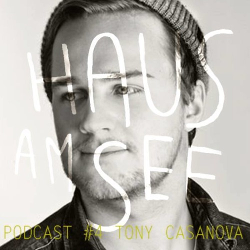Haus Am See Podcast #4 - Tony Casanova