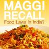 MAGGI RECALL: FOOD LAWS IN INDIA?