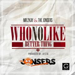 Mr 2kay & Jonsers 'who no like better thing''