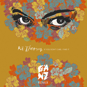 Play Ki:Theory - If You Don't Care / Fake It (GANZ Remix)