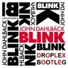 John Dahlback - Blink (Droplex Bootleg)