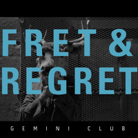 Gemini Club Fret And Regret Artwork