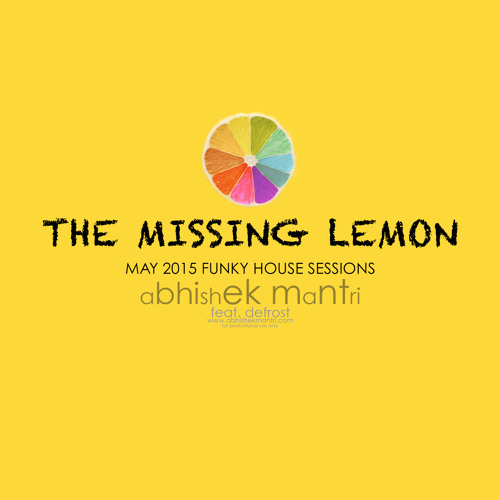 The Missing Lemon May 2015 Funky House Grooves Ft Abhishek Mantri & De Frost