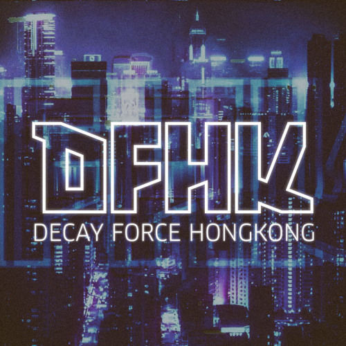 Decay Force Hong Kong