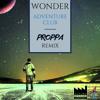 Adventure Club - Wonder (Proppa Remix) // FREE DOWNLOAD