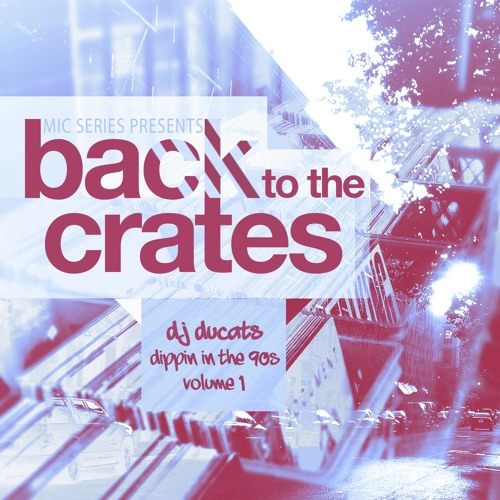Mic Series Presents Back To The Crates - Dj Ducats Dippin' In The 90's Vol. 1 (2015)