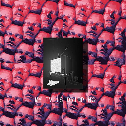 MY TV IS DRIPPING (Prod. Aztec Martian)
