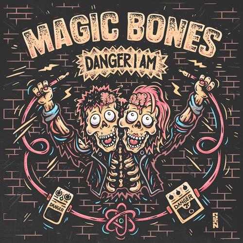 MAGIC BONES - Danger I Am
