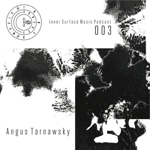 Inner Surface Music Podcast 003 - Angus Tarnawsky