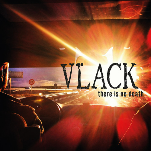 "Vlack ""There is no death"""