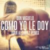 Don Miguelo - Como Yo Le Doy (Juan Alcaraz Remix)