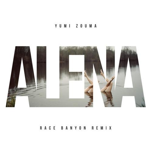 Yumi Zouma - Alena (Race Banyon Remix)